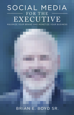 Social Media for the Executive by Brian Boyd
