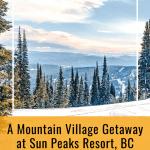 A Mountain Village Getaway at Sun Peaks Resort, BC